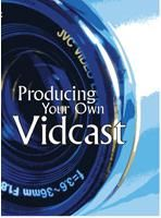 Producing Your Own Vidcast for Video Sharing Part One - Planning