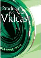 Producing Your Own Vidcast for Video SharingPart 3: Editing and Distribution