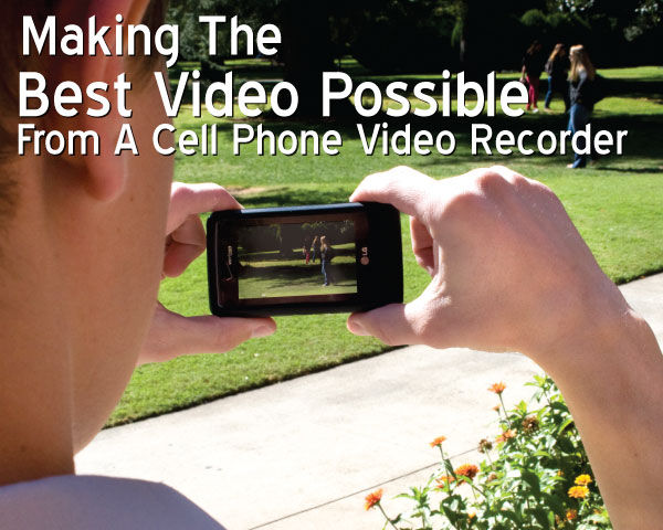 Making The Best Video Possible From A Cell Phone Video Recorder