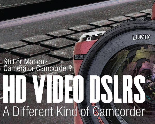 DSLRs That Shoot HD Video - A Different Kind of Camcorder