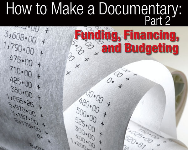 How to Make a Documentary: Part 2 - Funding, Financing and Budgeting