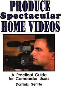 How to Produce Spectacular Home Videos  A Practical Guide